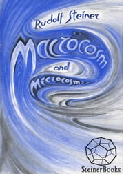 Macrocosm and Microcosm ebook by Rudolf Steiner