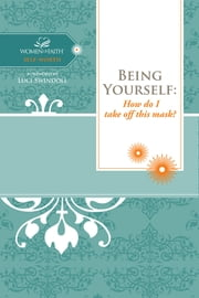 Being Yourself - How do I take off this mask? ebook by Women of Faith