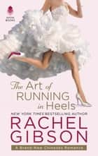 The Art of Running in Heels ebook by Rachel Gibson