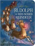 Rudolph the Red-Nosed Reindeer ebook by Robert L. May, Antonio Javier Caparo