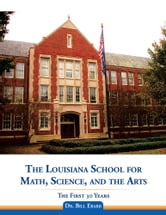 The Louisiana School for Math, Science, and the Arts - The First 30 Years ebook by Dr. Bill Ebarb