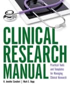 Clinical Research Manual: Practical Tools and Templates for Managing Clinical Research ebook by R. Jennifer Cavalieri,Mark E Rupp