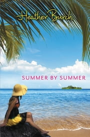 Summer by Summer ebook by Heather Burch