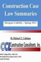 Construction Case Law Summaries: Designer Liability - Spring 2011 ebook by CCL Construction Consultants, Inc.