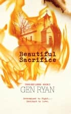 Beautiful Sacrifice - Thin Red Line, #2 ebook by Gen Ryan