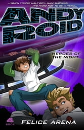 Andy Roid And The Heroes Of The Night ebook by Felice Arena