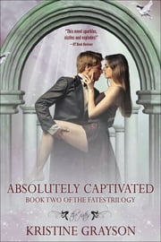 Absolutely Captivated - Book Two of the Fates Trilogy ebook by Kristine Grayson