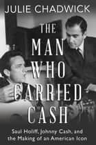 The Man Who Carried Cash - Saul Holiff, Johnny Cash, and the Making of an American Icon ebook by Julie Chadwick