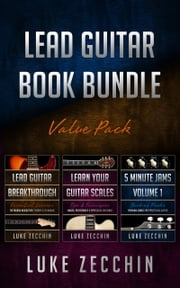 Lead Guitar Book Bundle - Lead Guitar Breakthrough + Learn Your Guitar Scales + 5-Minute Guitar Jams (Books + Online Bonus) ebook by Luke Zecchin