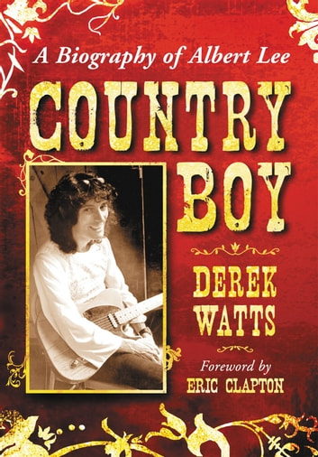 Country Boy - A Biography of Albert Lee ebook by Derek Watts
