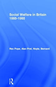 Social Welfare in Britain 1885-1985 ebook by Rex Pope,Alan Prat,Bernard Hoyle