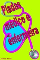 Piadas médico e enfermeira ebook by James David