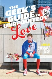 The Geek's Guide to Unrequited Love ebook by Sarvenaz Tash