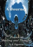 A Journey, Poems of Feeling and Thought eBook von S. J. Figueroa