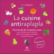 La cuisine antiraplapla - Automne Hiver - Carnet de 60 recettes crues pour renforcer son immunité, booster son énergie et améliorer ses performances ebook by Kobo.Web.Store.Products.Fields.ContributorFieldViewModel