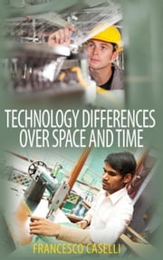 Technology Differences over Space and Time ebook by Caselli, Francesco
