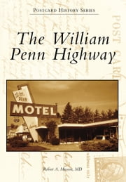 William Penn Highway, The ebook by Robert A. Musson MD