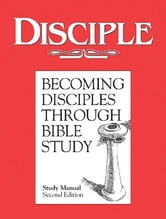 Disciple I Becoming Disciples Through Bible Study: Study Manual - Second Edition ebook by Richard B. Wilke,Julie Kitchens Wilke Trust