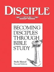 Disciple I Becoming Disciples Through Bible Study: Study Manual - Second Edition ebook by Richard B. Wilke