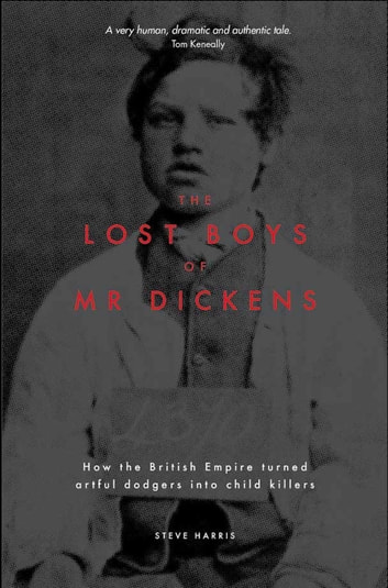 The Lost Boys of Mr Dickens - How the British Empire turned artful dodgers into child killers ebook by Steve Harris