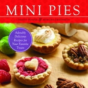 Mini Pies - Adorable and Delicious Recipes for Your Favorite Treats ebook by Christy Beaver,Morgan Greenseth