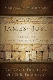 James - The Just Presents Applications of Torah - A Messianic Commentary ebook by Dr. David Friedman