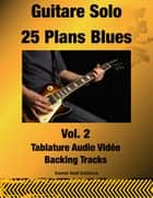Guitare Solo 25 Plans Blues Vol. 2 eBook by Kamel Sadi