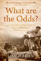What are the Odds? - An A-Z of Sports & Prop Betting ebook by Liam O'Brien