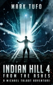 Indian Hill 4: From The Ashes ebook by Mark Tufo