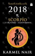 Scorpio Tarot Forecasts 2018 ebook by Karmel Nair