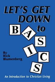 Let's Get Down to Basics - An Introduction to Christian Living ebook by Rick Blumenberg