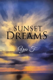Sunset Dreams ebook by Yvie F