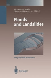 Floods and Landslides: Integrated Risk Assessment ebook by Riccardo Casale,Claudio Margottini