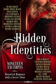 Hidden Identities (Nineteen Excerpts) ebook by Jo Beverley,Terry Irene Blain,Gina Danna,Lila DiPasqua,Bronwen Evans,Susan Gee Heino,Sharon Ihle,Madeline Hunter,Anthea Lawson,Denise Patrick,Erica Ridley,Victoria Roberts,Jacquie Rogers,Lauren Royal,Joanna Shupe,Michele Stegman,R.L. Syme,Regan Walker,Vivienne Westlake