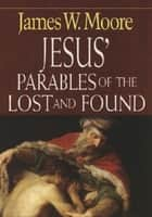 Jesus' Parables of the Lost and Found ebook by James W. Moore