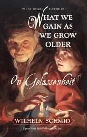 What We Gain As We Grow Older: On Gelassenheit ebook by Wilhelm Schmid