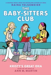 Kristy's Great Idea: Full-Color Edition (The Baby-Sitters Club Graphix #1) eBook by Ann M. Martin, Raina Telgemeier