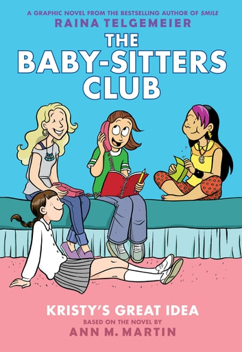 Kristy's Great Idea: Full-Color Edition (The Baby-Sitters Club Graphix #1) ebook by Ann M. Martin