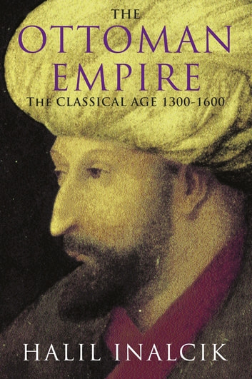 The Ottoman Empire - 1300-1600 ebook by Halil Inalcik