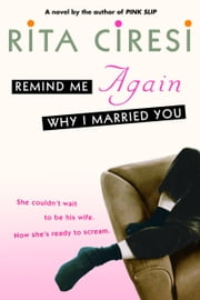 Remind Me Again Why I Married You - A Novel ebook by Rita Ciresi