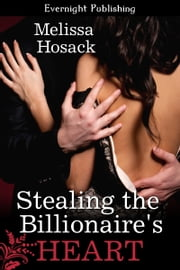 Stealing the Billionaire's Heart ebook by Melissa Hosack