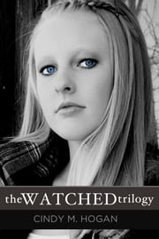 The Watched Trilogy: Murder Was Just the Beginning ebook by Cindy M. Hogan