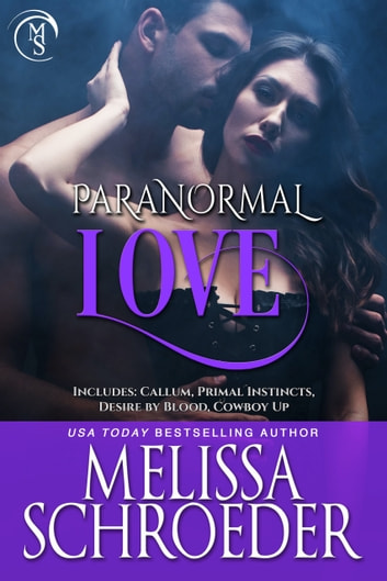 Paranormal Love - Includes: Callum, Primal Instincts, Desire by Blood, and Cowboy Up ebook by Melissa Schroeder
