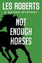 Not Enough Horses: A Saxon Mystery (#2) ebook by Les Roberts