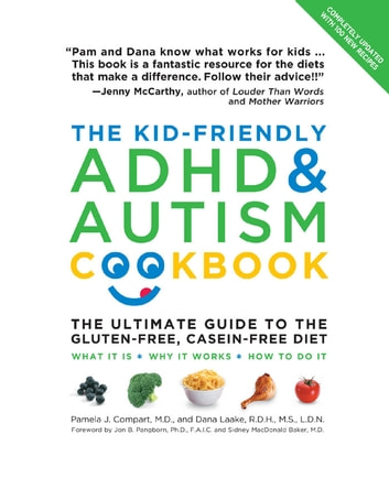 The Kid-Friendly ADHD & Autism Cookbook, Updated and Revised: The Ultimate Guide to the Gluten-Free, Casein-Free Diet - The Ultimate Guide to the Gluten-Free, Casein-Free Diet ebook by Pamela Compart,Dana Laake