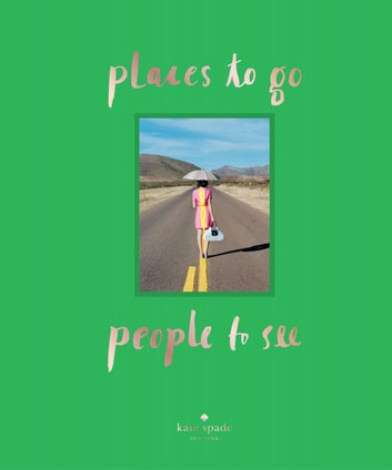 kate spade new york: places to go, people to see ebook by kate spade new york