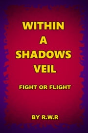 Within a Shadow's Veil: Fight or Flight