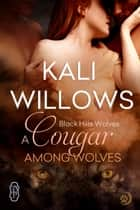 A Cougar Among Wolves (Black Hills Wolves #45) ebook by