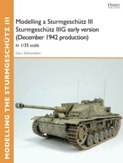 Modelling a Sturmgeschütz III Sturmgeschütz IIIG early version (December 1942 production) - In 1/35 scale ebook by Gary Edmundson