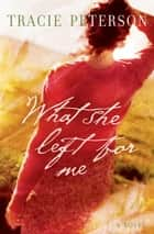 What She Left for Me ebook by Tracie Peterson